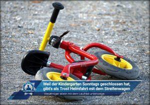 Vierjähriger allein mit dem Laufrad unterwegs: Weil der Kindergarten Sonntags geschlossen hat, gibt's als Trost Heimfahrt mit dem Streifenwagen