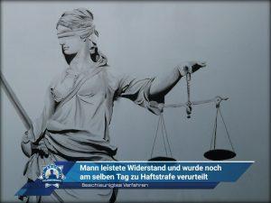 Beschleunigtes Verfahren: Mann leistete Widerstand und wurde noch am selben Tag zu Haftstrafe verurteilt