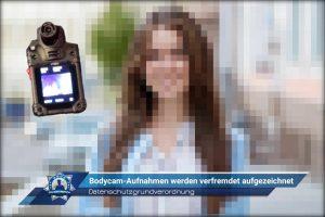 Datenschutzgrundverordnung: Bodycam-Aufzeichnungen werden verfremdet aufgezeichnet