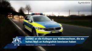 Gedanken von Polizisten aus Nordrhein-Westfalen: DANKE an die Kollegen aus Niedersachsen, die ein hohes Maß an Kollegialität bewiesen haben