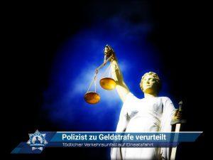 Tödlicher Verkehrsunfall auf Einsatzfahrt: Polizist zu Geldstrafe verurteilt