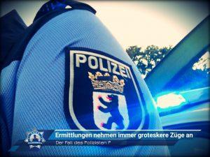 Der Fall des Polizisten P.: Ermittlungen nehmen immer groteskere Züge an