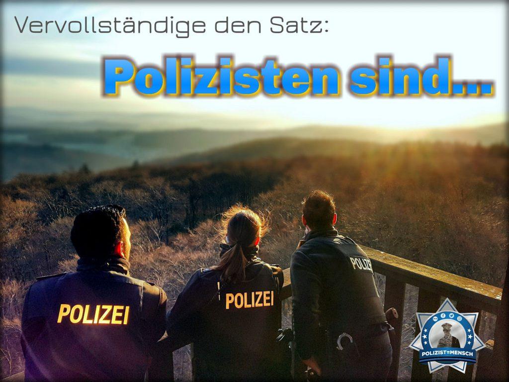 Vervollständige den Satz: Polizisten sind...
