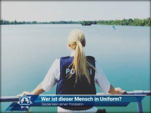 Gedanken einer Polizistin: Wer ist dieser Mensch in Uniform?