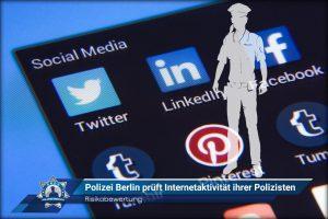 Risikobewertung: Polizei Berlin prüft Internetaktivitäten ihrer Polizisten