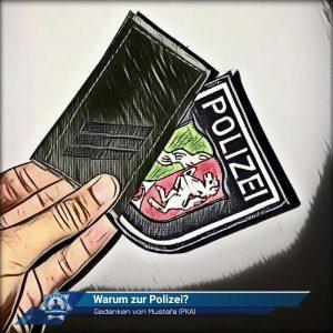 Gedanken von Mustafa (Polizeikommissaranwärter): Warum zur Polizei?