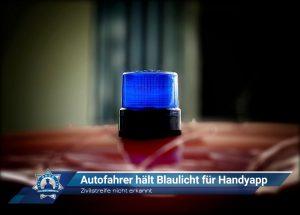 Zivilstreife nicht erkannt: Autofahrer hält Blaulicht für Handyapp