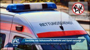 Rettungswagenbesatzung in Hinterhalt gelockt: Sanitäter mit Schusswaffe bedroht und Opiat verlangt