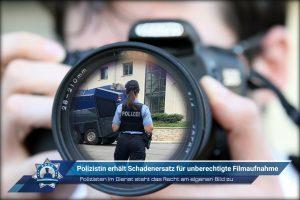 Polizisten im Dienst steht das Recht am eigenen Bild zu: Polizistin erhält Schadenersatz für unberechtigte Filmaufnahme