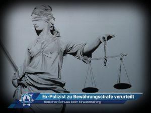 Tödlicher Schuss beim Einsatztraining: Ex-Polizist zu Bewährungsstrafe verurteilt
