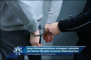 Frisch ausgelernte Frauenpower: Junge Bundespolizistinnen schnappen Ladendieb und nehmen ihn unter massivem Widerstand fest
