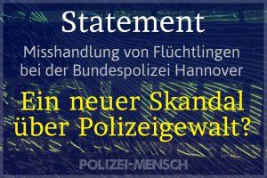 Misshandlung von Flüchtlingen bei der Bundespolizei Hannover: Ein neuer Skandal über Polizeigewalt?
