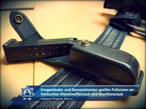 Heißes Pflaster Berlin: Drogendealer und Demonstranten greifen Polizisten an - Versuchter Dienstwaffenraub und Munitionsraub
