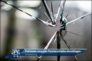 Kindsrettung: Polizisten mussten Fensterscheibe einschlagen