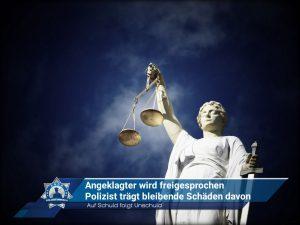 Auf Schuld folgt Unschuld: Angeklagter freigesprochen - Polizist trägt bleibende Schäden davon