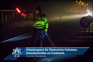 Corona-Pandemie: Urlaubssperre für Österreichs Polizisten - Grenzkontrollen zu Frankreich