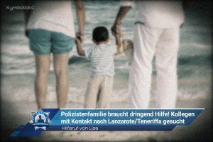 Hilferuf von Lisa: Polizistenfamilie braucht dringend Hilfe! Kollegen mit Kontakt nach Lanzarote/Teneriffa gesucht