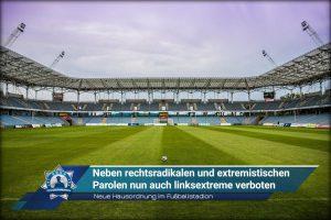 Neue Hausordnung im Fußballstadion: Neben rechtsradikalen und extremistischen Parolen nun auch linksextreme verboten