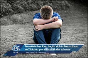 Völlig verantwortungslos: Französisches Paar begibt sich in Deutschland auf Städtetrip und lässt Kinder zuhause