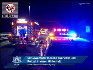 Großeinsatz nach Brandlegung: 50 Gewalttäter locken Feuerwehr und Polizei in einen Hinterhalt