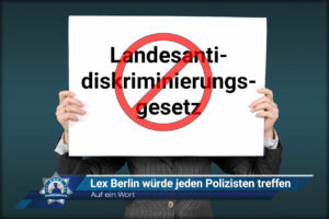 Auf ein Wort: Lex Berlin würde jeden Polizisten treffen