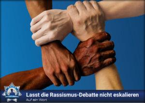 Auf ein Wort: Lasst die Rassismus-Debatte nicht eskalieren