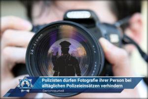 Gerichtsurteil: Polizisten dürfen Fotografie ihrer Person bei alltäglichen Polizeieinsätzen verhindern