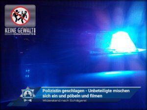 Widerstand nach Schlägerei: Polizistin geschlagen - Unbeteiligte mischen sich ein und pöbeln und filmen