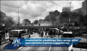 Wegweisendes Gerichtsurteil: Anwesenheit bei gewalttätiger Demonstration genügt, selbst wenn man keine Polizisten angegriffen hat