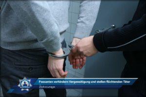 Zivilcourage: Passanten verhindern Vergewaltigung und stellen flüchtenden Täter