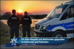Gedanken von Birgit: Ich habe Respekt und Wohlwollen gegenüber Polizisten und Polizistinnen