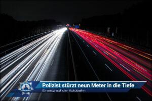 Einsatz auf der Autobahn: Polizist stürzt neun Meter in die Tiefe