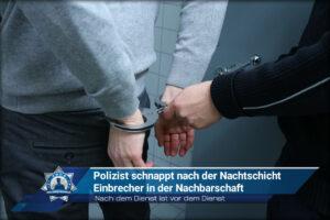 Nach dem Dienst ist vor dem Dienst: Polizist schnappt nach der Nachtschicht Einbrecher in der Nachbarschaft