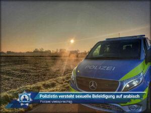 Polizei vielsprachig: Polizistin versteht sexuelle Beleidigung auf arabisch