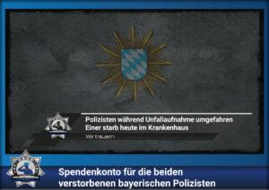 Spendenkonto für die beiden verstorbenen bayerischen Polizisten