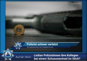 Auf ein Wort: Ließen Polizistinnen ihre Kollegen bei einem Schusswechsel im Stich?