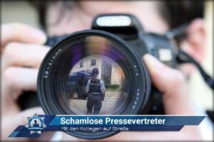 Mit den Kollegen auf Streife: Schamlose Pressevertreter