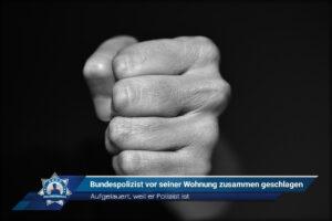 Aufgelauert, weil er Polizist ist: Bundespolizist vor seiner Wohnung zusammen geschlagen
