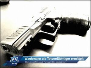 Dienstwaffen und Funkgeräte gestohlen: Wachmann als Tatverdächtiger ermittelt