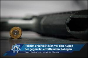 Nach Bedrohung mit einer Pistole: Polizist erschießt sich vor den Augen der gegen ihn ermittelnden Kollegen