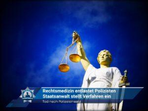Tod nach Polizeieinsatz: Rechtsmedizin entlastet Polizisten, Staatsanwalt stellt Verfahren ein