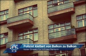 Voller Einsatz für hilflose Seniorin: Polizist klettert von Balkon zu Balkon