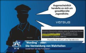 """Gedanken eines Polizisten: """"Wording"""" - oder: Die Vermeidung von Wahrheiten"""