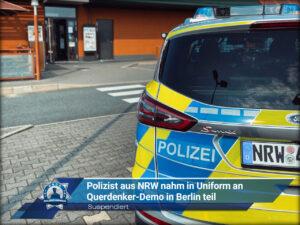 Suspendiert: Polizist aus Nordrhein-Westfalen nahm in Uniform an Querdenker-Demo in Berlin teil